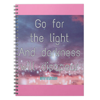 Go for the light and darkness will disapear notebook