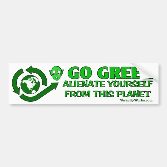Go Green. Alienate Yourself From This Planet Bumper