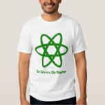 Go Green, Go Nuclear T Shirts