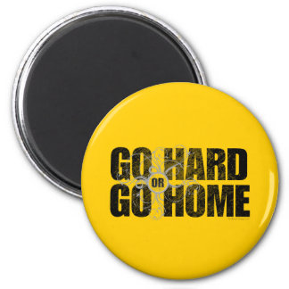 Go Hard or Go Home 6 Cm Round Magnet