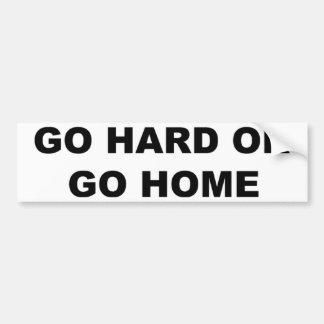 Go Hard Or Go Home Bumper Sticker