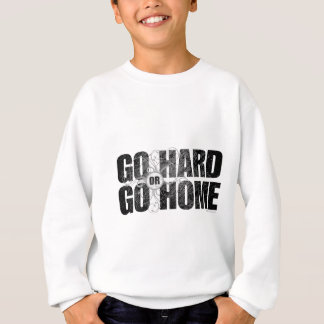 Go Hard or Go Home Sweatshirt