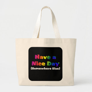 Go Have a Nice Day Somewhere Else Jumbo Tote Bag