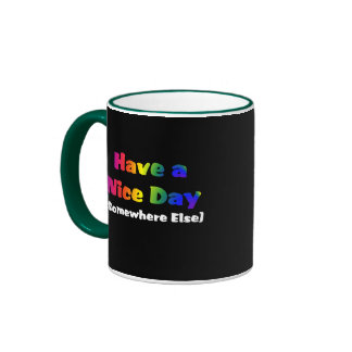 Go Have a Nice Day Somewhere Else Coffee Mugs
