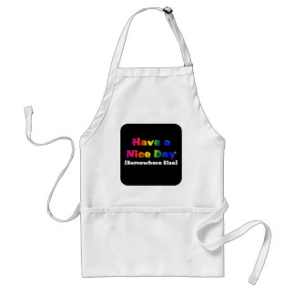 Go Have a Nice Day Somewhere Else Standard Apron