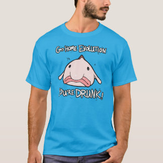 Go Home, Evolution.  You're drunk. T-Shirt