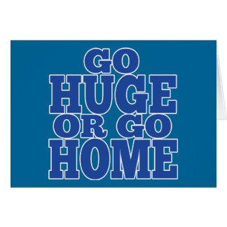 Go Huge or Go Home Blue Letters Greeting Card