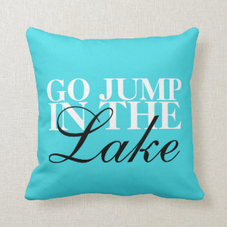 """Go Jump In The Lake"" throw pillow 16"" x 16"""