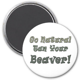 Go Natural Tan Your Beaver Magnet
