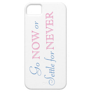 Go Now or Settle for Never! Barely There iPhone 5 Case