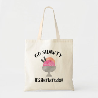 Go Shawty, It's Sherbert Day Tote Bag