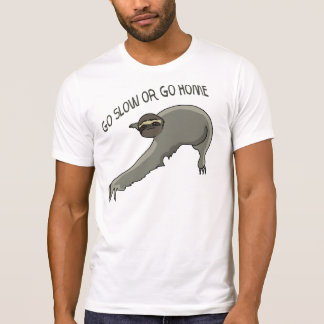 Go Slow Or Go Home - Funny Sloth Drawing Tee Shirts