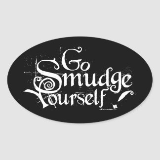 Go Smudge Yourself Oval Sticker