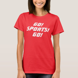 GO! SPORTS! GO! women T-Shirt