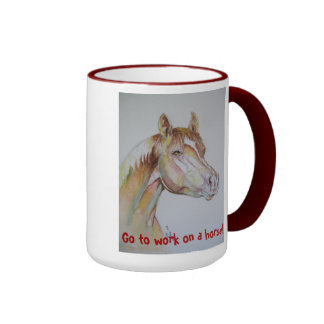 Go to work on a horse coffee mug