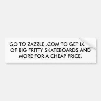 GO TO ZAZZLE .COM TO GET LOTS OF BIG FRITTY SKA... BUMPER STICKER