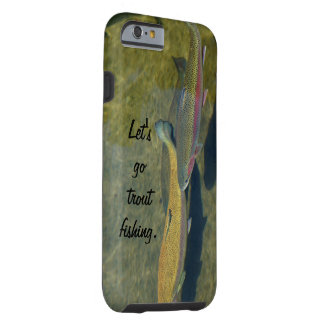Go Trout Fishing iPhone 6 cases Rainbow Trout Fish Tough iPhone 6 Case