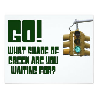 Go!  What Shade of Green Are You Waiting For? 11 Cm X 14 Cm Invitation Card