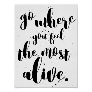 """""""Go Where You Feel Most Alive"""" Typography Designer Poster"""