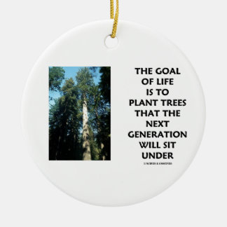 Goal Of Life Is To Plant Trees Next Generation Sit Round Ceramic Decoration