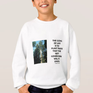 Goal Of Life Is To Plant Trees Next Generation Sit Tee Shirt