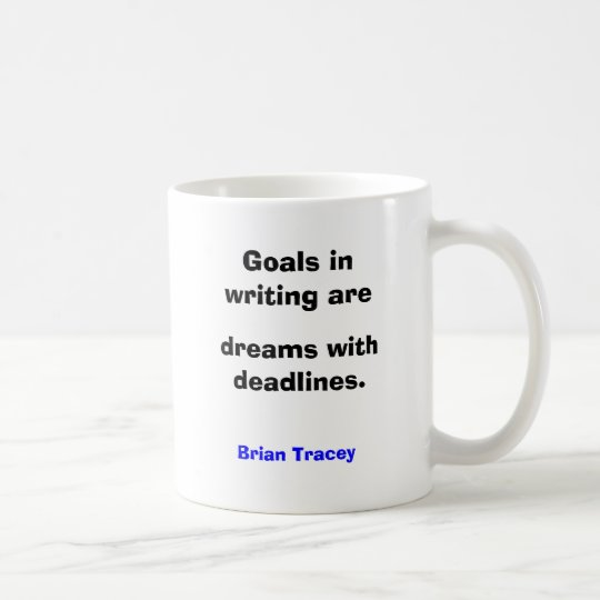 Goals in writing are dreams with deadlines coffee