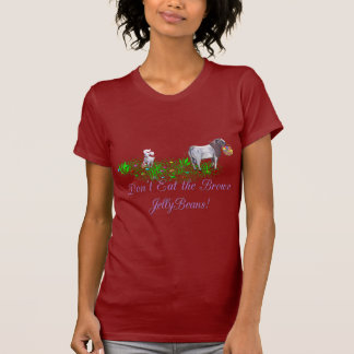 Goat Don't Eat the Brown Jelly Beans T Shirts