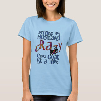 GOAT-Driving my Husband Crazy One Goat at a Time T-Shirt