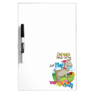 GOAT | Just Want to Drink Coffee Play With Goats Dry Erase White Board