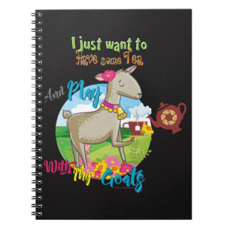 GOAT   Just Want to Have Some Tea Play With Goats Notebook