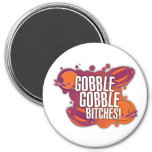 Gobble Gobble B*tches Magnet