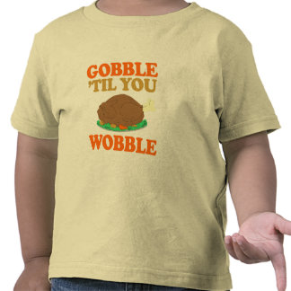 Gobble til you wobble - Holiday Humor Shirt