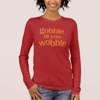 gobble til you wobble long sleeve T-Shirt