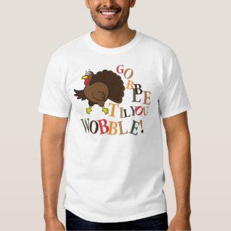 Gobble til you wobble! t shirt