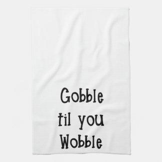 Gobble til you Wobble Towel