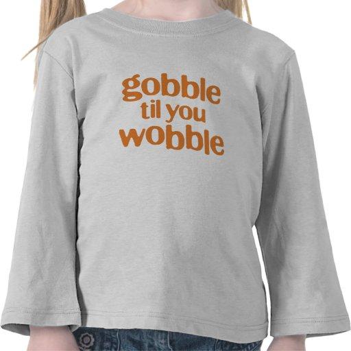 gobble til you wobble tee shirt