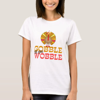 Gobble Til You Wobble Turkey T-Shirt