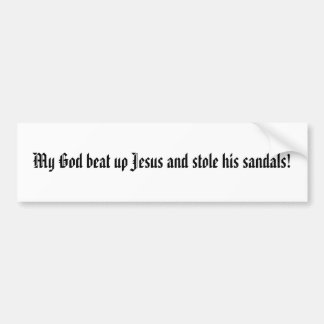 God beat up Jesus Bumper Sticker