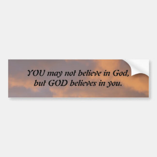 God Believes In You Bumper Sticker