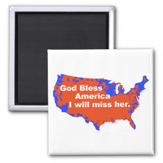 God Bless America, I will miss Her - 2012 Election Square Magnet