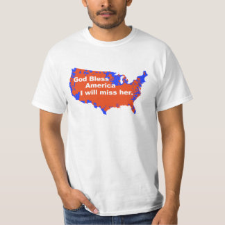 God Bless America, I will miss Her - 2012 Election T-Shirt