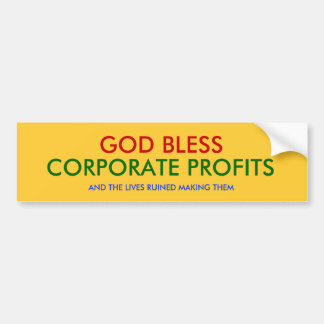 GOD BLESS, CORPORATE PROFITS, AND THE LIVES RUI... BUMPER STICKER