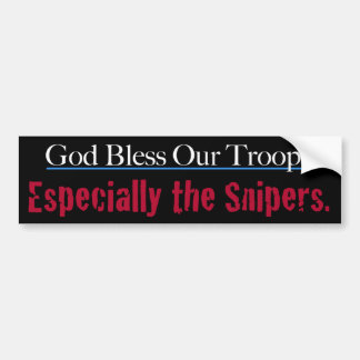 God Bless Our Troops Especially The Snipers Bumper Sticker