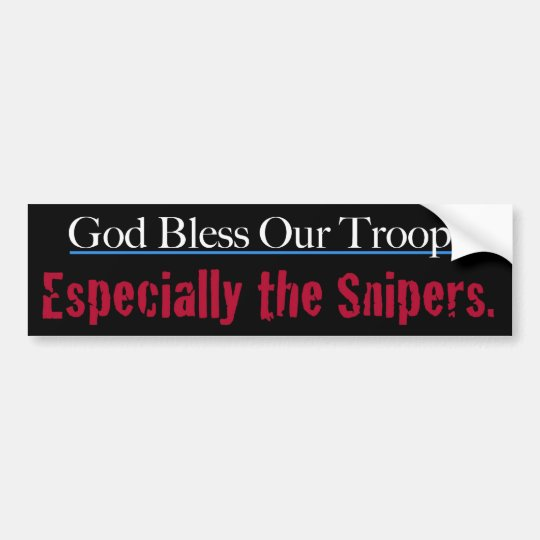God Bless Our Troops Especially The Snipers Bumper