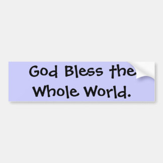 God Bless the Whole World. Bumper Stickers