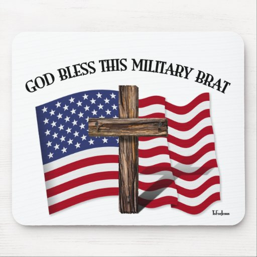 GOD BLESS THIS MILITARY BRAT rugged cross, US flag Mouse Pad