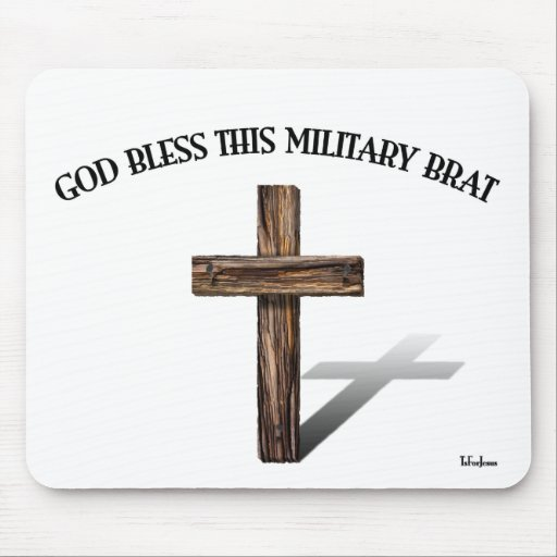 GOD BLESS THIS MILITARY BRAT with rugged cross Mouse Pads
