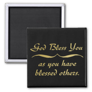 God bless you as you have blessed others square magnet