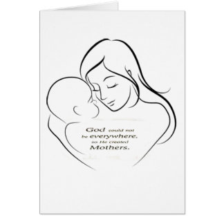 God Coudn't be everywhere, so he created Mothers Greeting Card