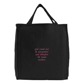 """God could not be everywhere and therefore He m... Embroidered Bag"